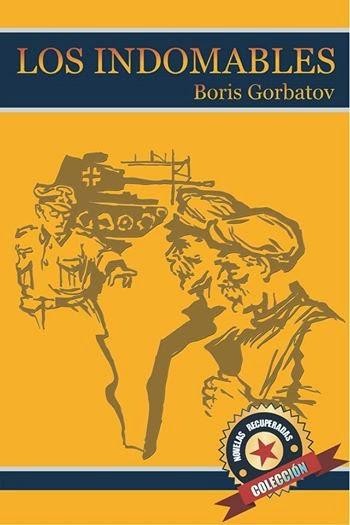 """Los Indomables Tomado De: """"LOS INDOMABLES"""" DE BORIS GORVATOV"""