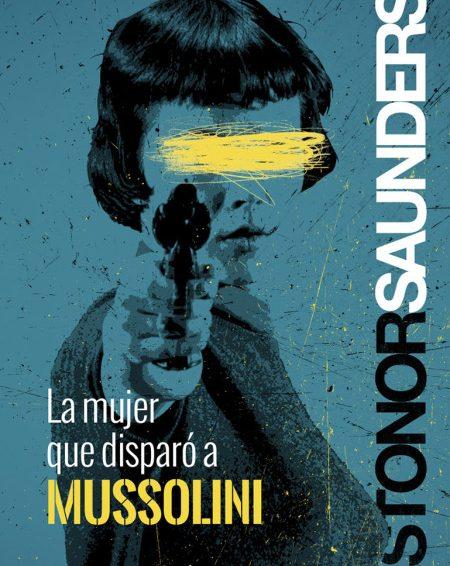 [LIBRO] La mujer que disparó a Mussolini